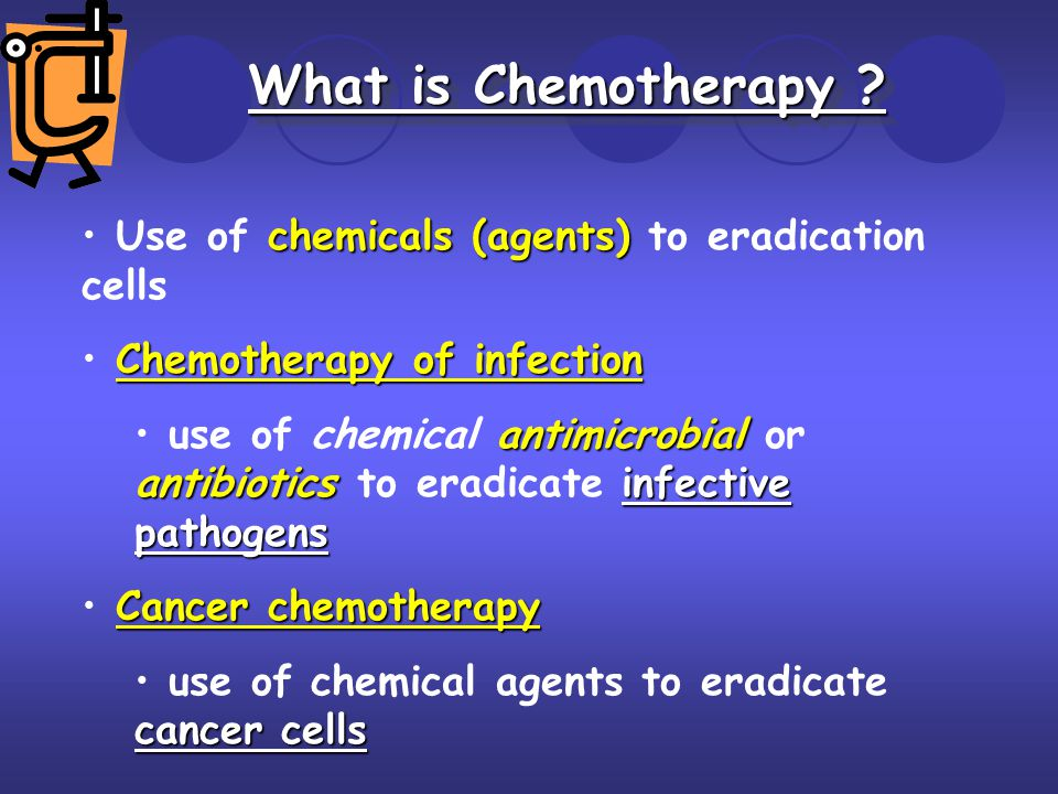 What is Chemotherapy ? chemicals (agents) Use of chemicals (agents) to eradication cells Chemotherapy of infection antimicrobial antibioticsinfective