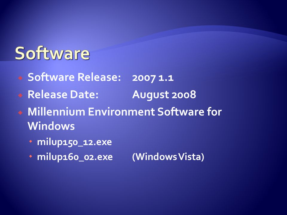  Software Release:2007 1.1  Release Date:August 2008  Millennium Environment Software for Windows  milup150_12.exe  milup160_02.exe(Windows Vista