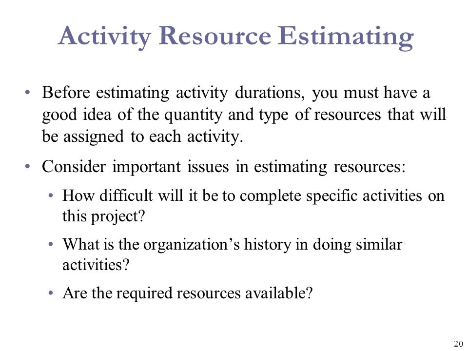 21 Activity Duration Estimating Duration includes the actual amount of time worked on an activity plus the elapsed time.