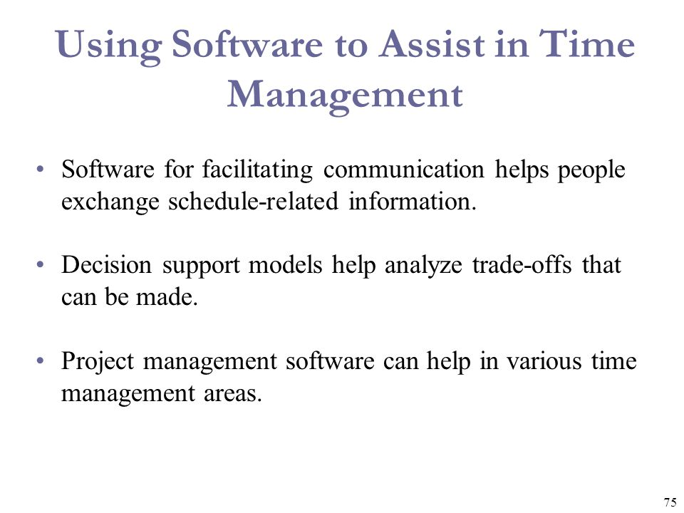 75 Using Software to Assist in Time Management Software for facilitating communication helps people exchange schedule-related information. Decision su