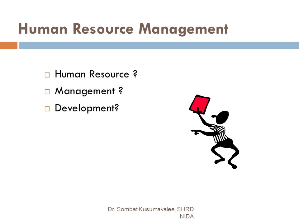Human Resource Management  Human Resource ?  Management ?  Development? Dr. Sombat Kusumavalee, SHRD NIDA 4