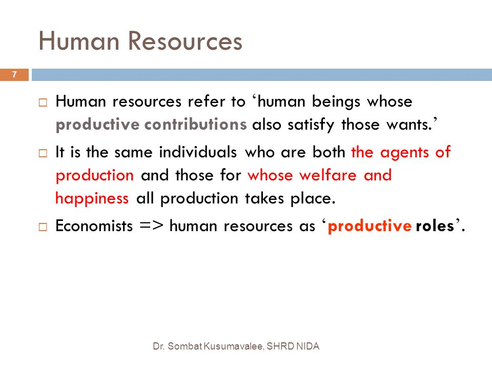 Human Resources  Human resources refer to ' human beings whose productive contributions also satisfy those wants. '  It is the same individuals who