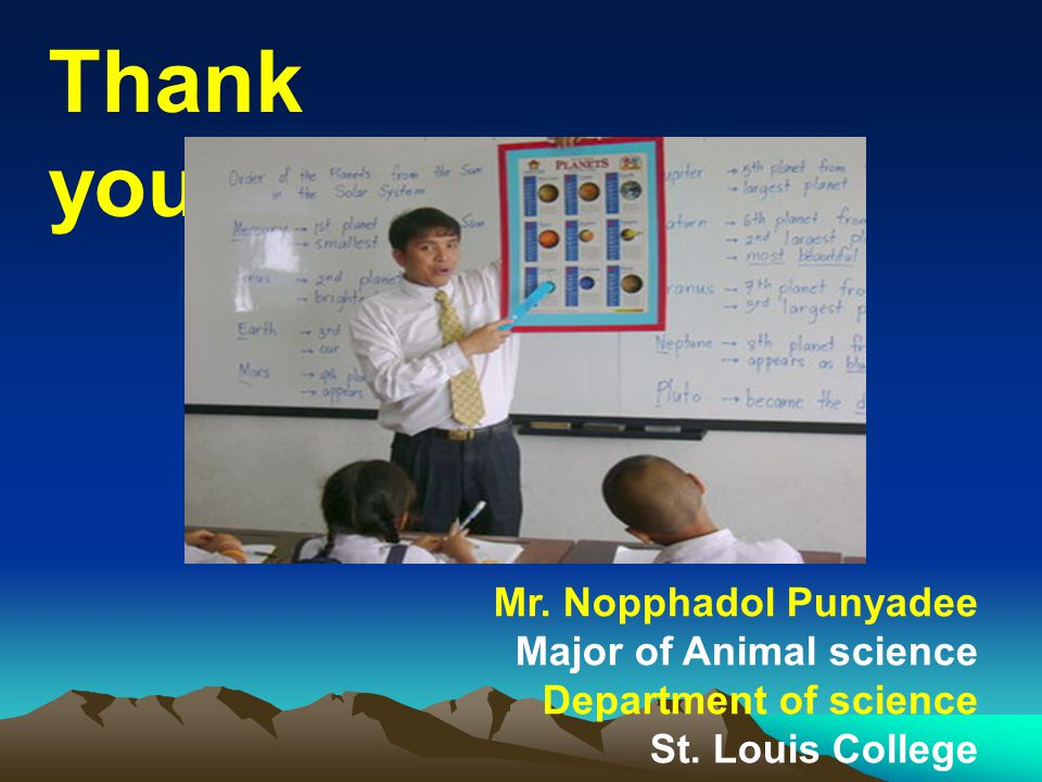 Mr. Nopphadol Punyadee Major of Animal science Department of science St. Louis College Chachoengsao Thank you