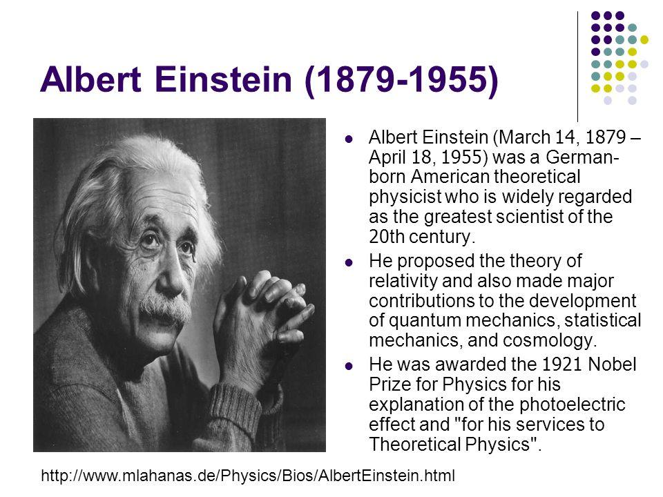 Albert Einstein (1879-1955) Albert Einstein (March 14, 1879 – April 18, 1955) was a German- born American theoretical physicist who is widely regarded