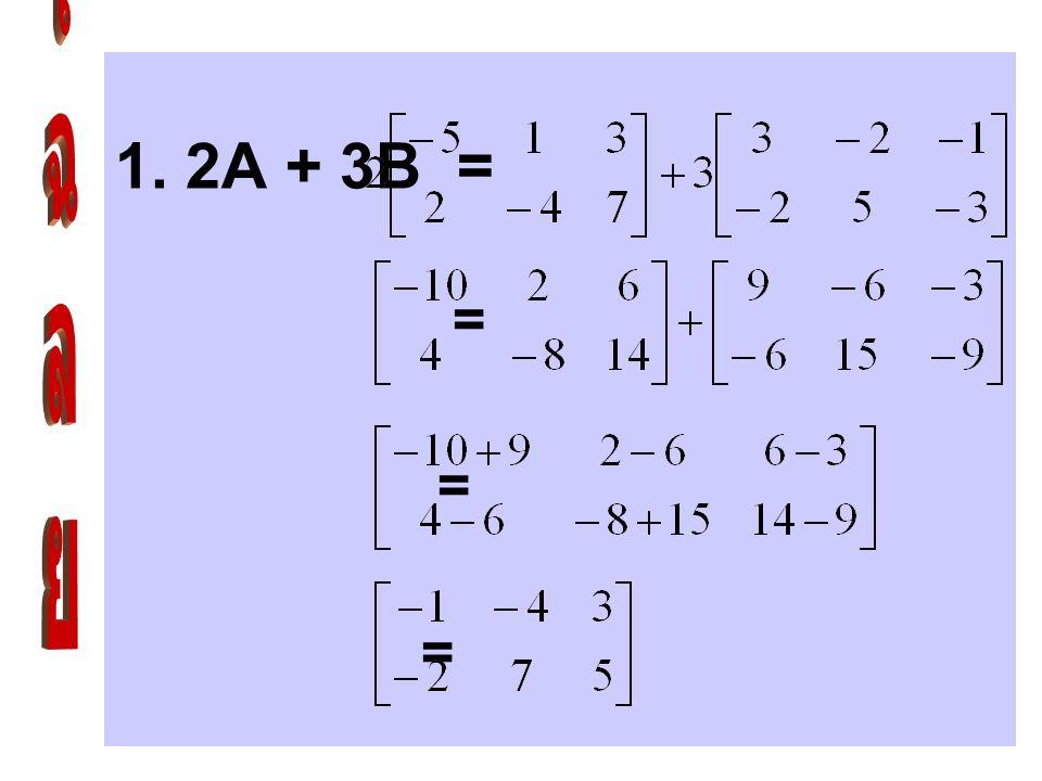 ให้ A = : B = จงหา 1. 2A + 3B 2. A - 2B 3. + B 4. A -