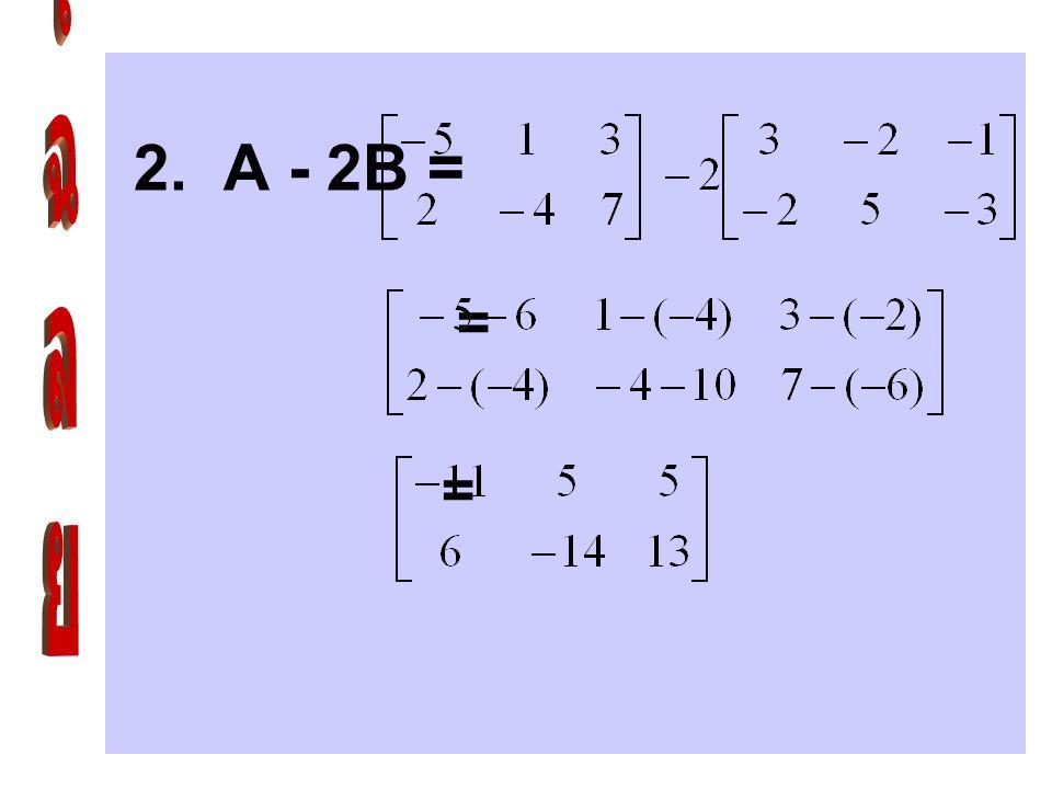 1. 2A + 3B = =