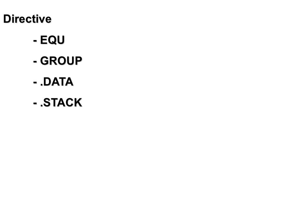 Directive - EQU - GROUP -.DATA -.STACK