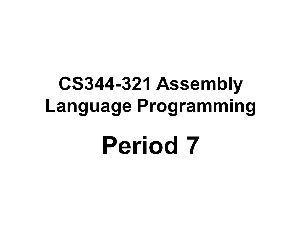 CS344-321 Assembly Language Programming Period 7