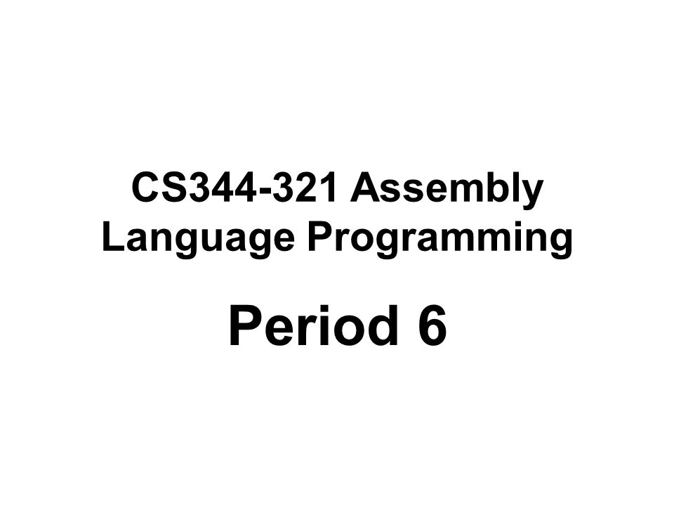 CS344-321 Assembly Language Programming Period 6