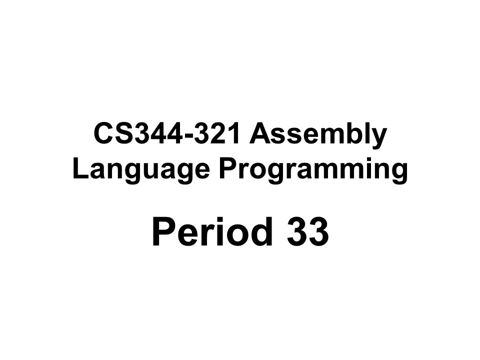 CS344-321 Assembly Language Programming Period 33