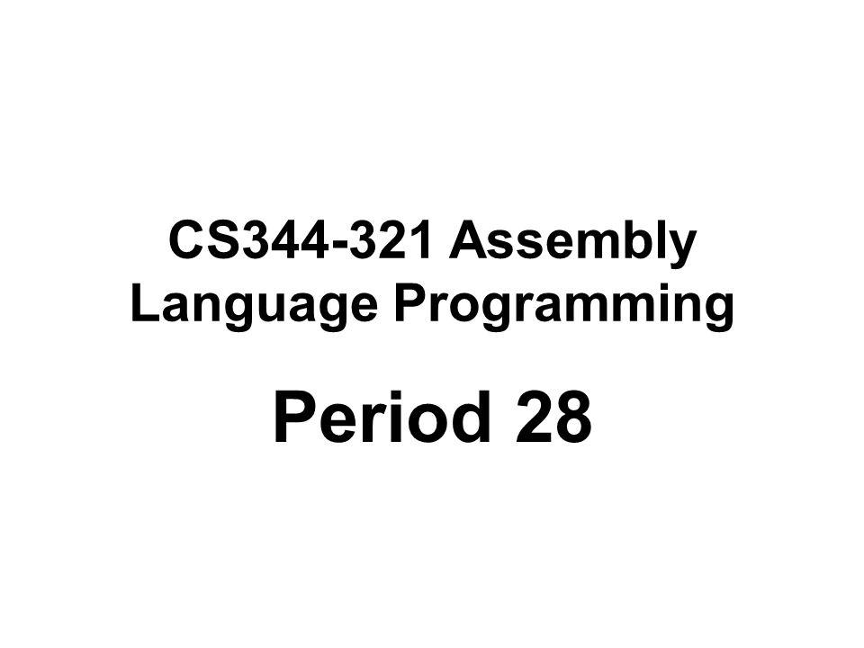 CS344-321 Assembly Language Programming Period 28