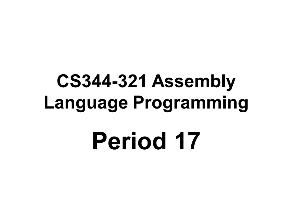 CS344-321 Assembly Language Programming Period 17