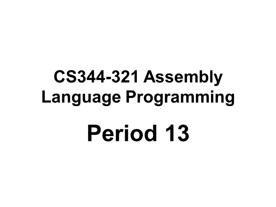 CS344-321 Assembly Language Programming Period 13