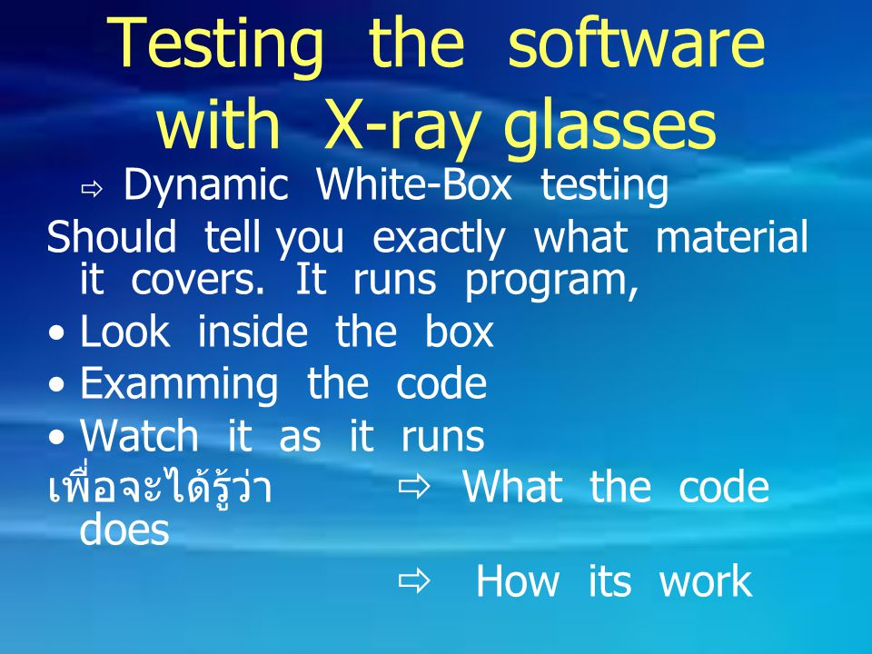 Testing the software with X-ray glasses  Dynamic White-Box testing Should tell you exactly what material it covers.