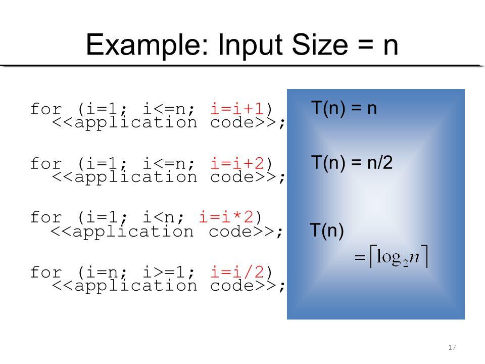 18 Examples (2) for (j=1; j<=n; j=j+1) for (i=1; i<=n; i=i+1) >; for (j=1; j<=n; j=j+1) for (i=1; i<=n; i=i*2) >; for (j=1; j<=n; j=j+1) for (i=1; i<=j; i=i+1) >;