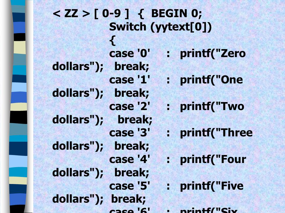 %startTT ZZ DD TN % \ $ { BEGIN TT; } [ 0-9 ] { tenth = yytext[0]; BEGIN 0; Switch (yytext[0]) { case '0': BEGIN ZZ; break; case '1' : BEGIN TN; break