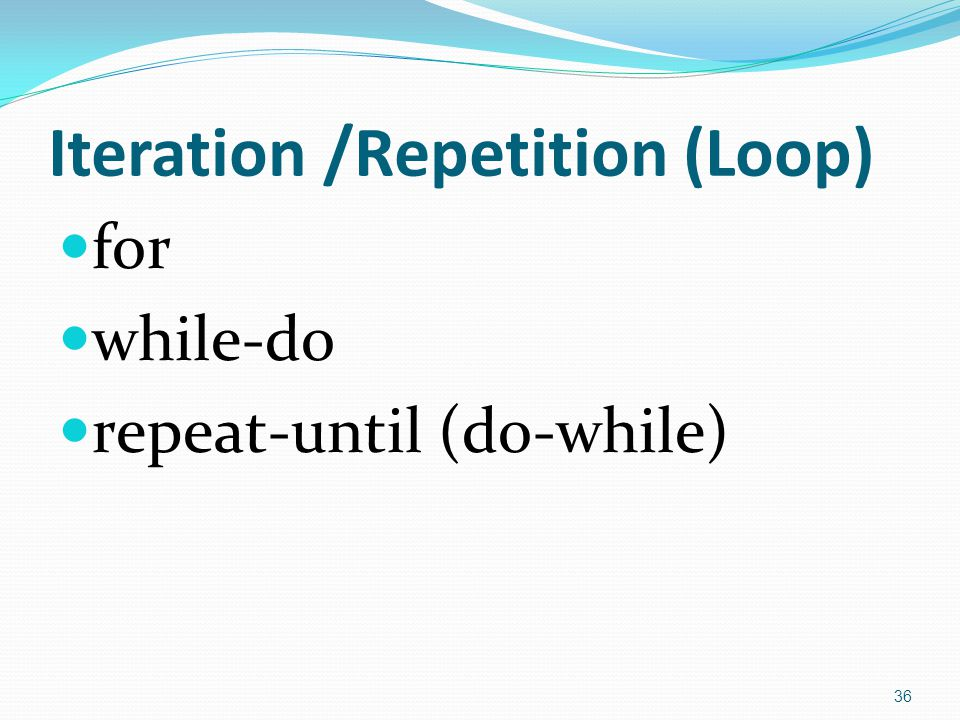 Iteration /Repetition (Loop) for while-do repeat-until (do-while) 36