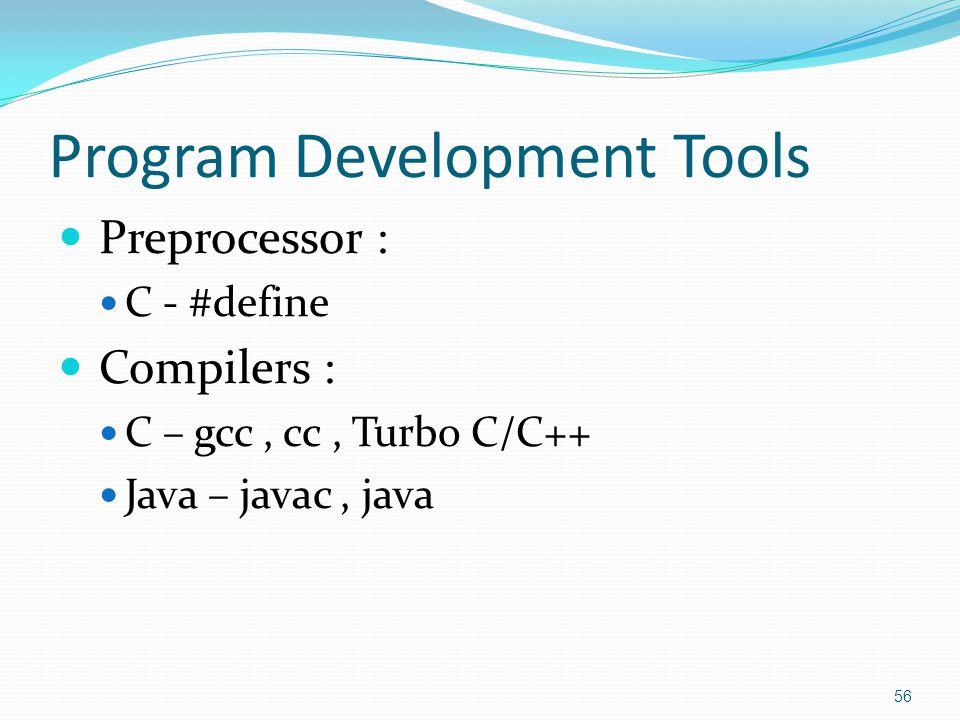 Program Development Tools Preprocessor : C - #define Compilers : C – gcc, cc, Turbo C/C++ Java – javac, java 56