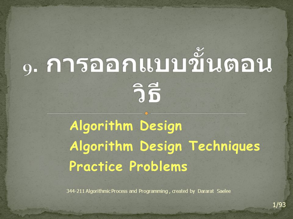 Algorithm Design Algorithm Design Techniques Practice Problems 1/93 344-211 Algorithmic Process and Programming, created by Dararat Saelee