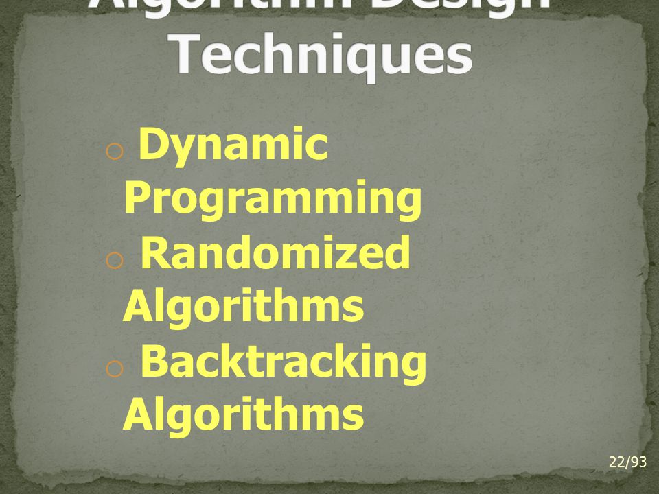 o Dynamic Programming o Randomized Algorithms o Backtracking Algorithms 22/93