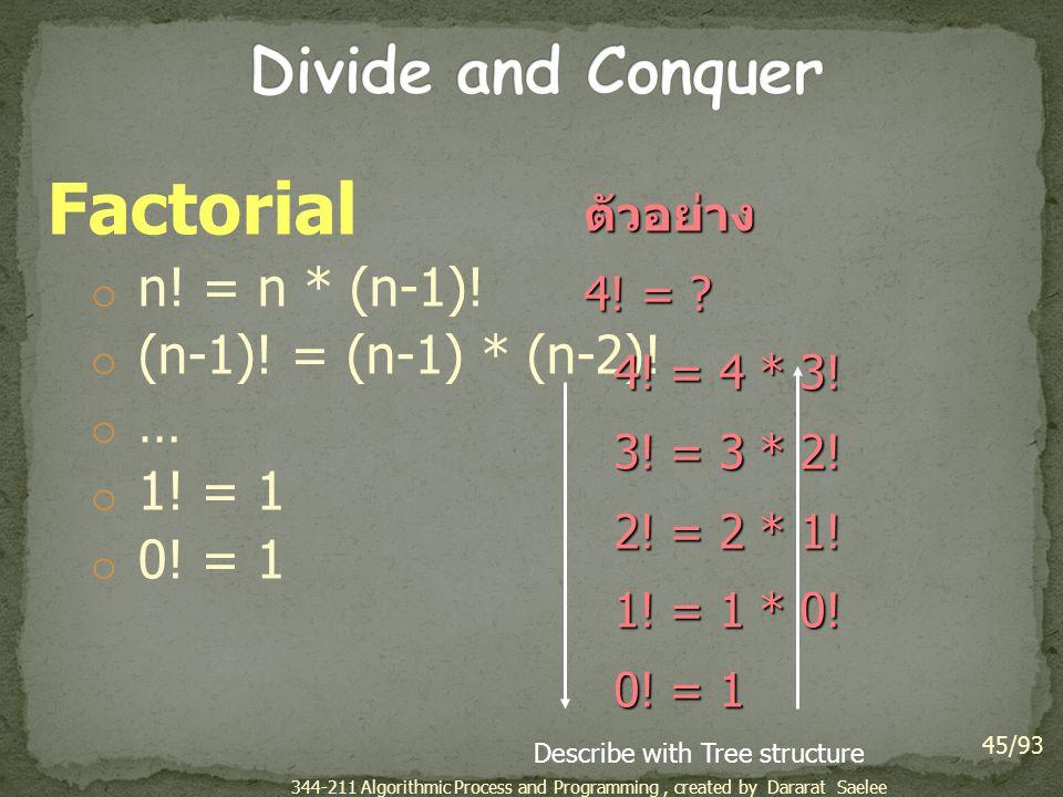 Factorial o n! = n * (n-1)! o (n-1)! = (n-1) * (n-2)! o … o 1! = 1 o 0! = 1 45/93 ตัวอย่าง 4! = ? 4! = 4 * 3! 4! = 4 * 3! 3! = 3 * 2! 3! = 3 * 2! 2! =