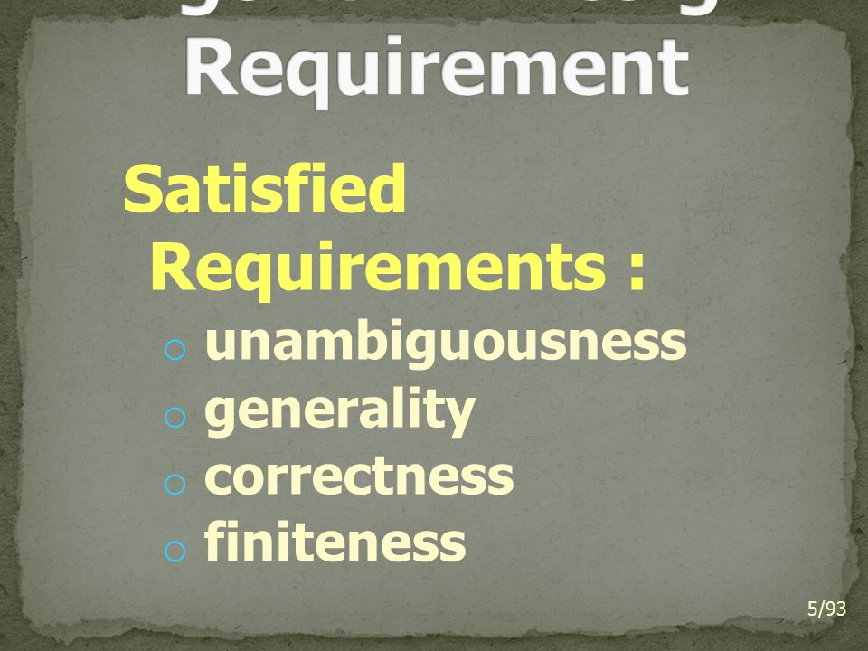 Satisfied Requirements : o unambiguousness o generality o correctness o finiteness 5/93