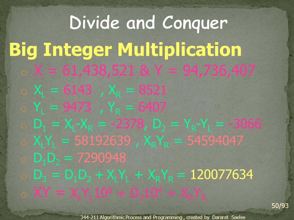 Big Integer Multiplication o X = 61,438,521 & Y = 94,736,407 o X L = 6143, X R = 8521 o Y L = 9473, Y R = 6407 o D 1 = X L -X R = -2378, D 2 = Y R -Y