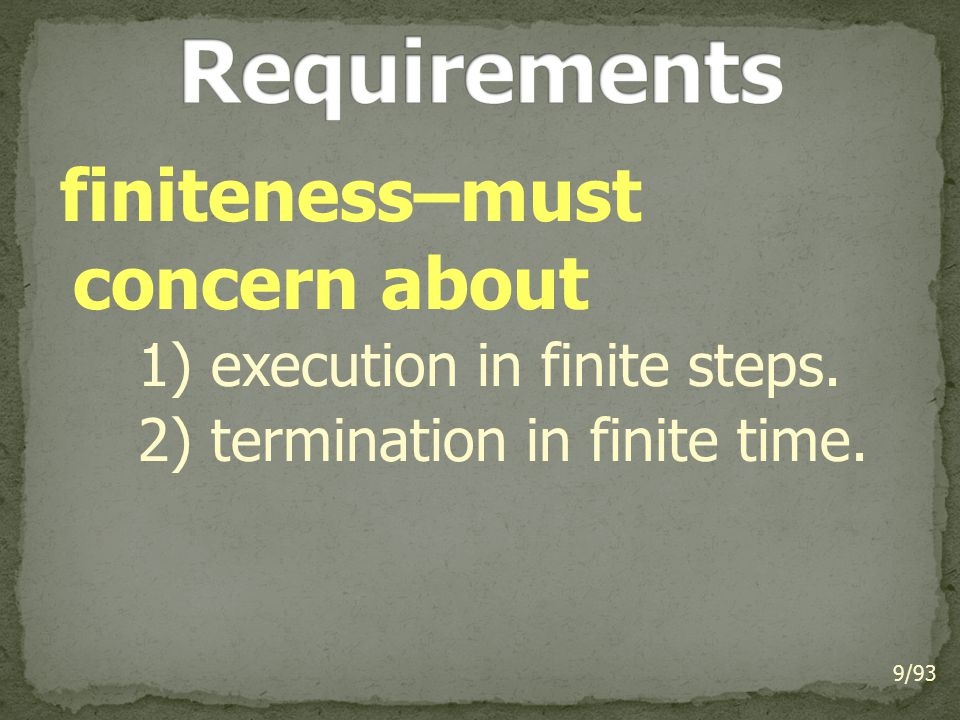 finiteness–must concern about 1) execution in finite steps. 2) termination in finite time. 9/93