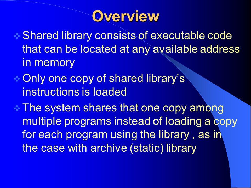Creating shared library ขั้นตอนพื้นฐาน – กำหนดว่าที่ address ใดที่ library code และ data จะถูก load ลงไป – ดู input library ให้ทั่วตลอดไลบรารี เพื่อดู exported code symbols ทั้งหมด – สร้าง jump table ที่มีสมาชิกคือ exported code symbol.