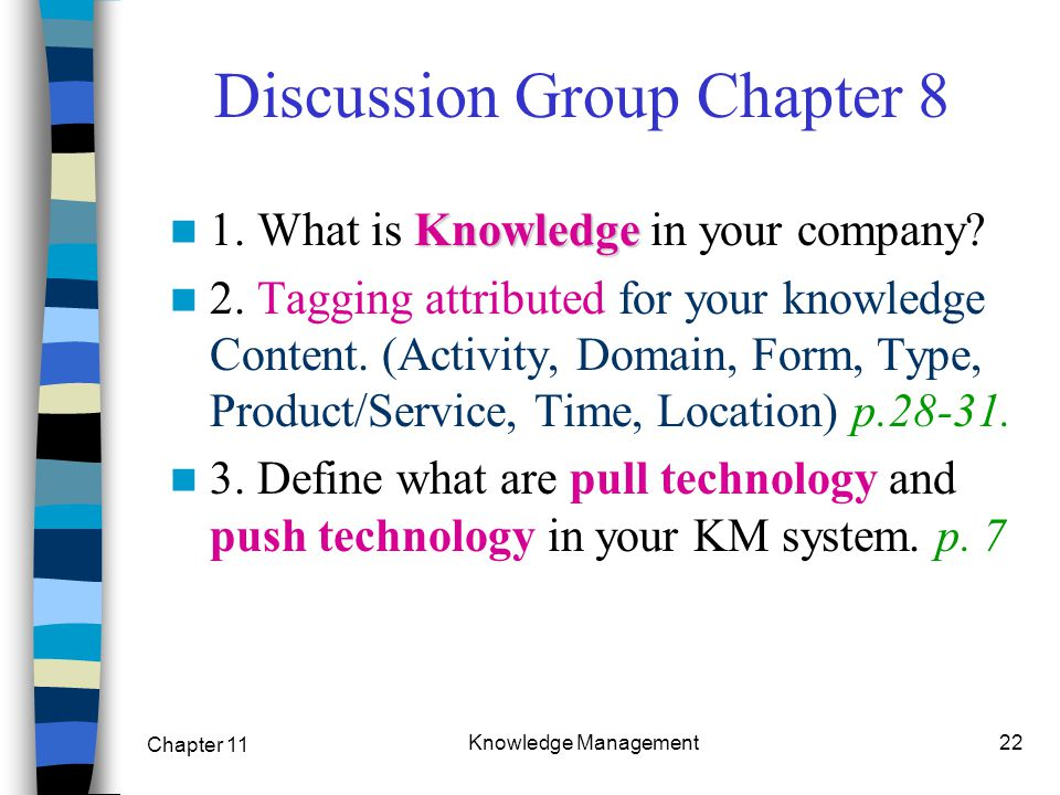 Chapter 11 Knowledge Management22 Discussion Group Chapter 8 Knowledge 1. What is Knowledge in your company? 2. Tagging attributed for your knowledge