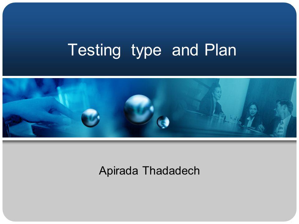 Testing type and Plan Apirada Thadadech