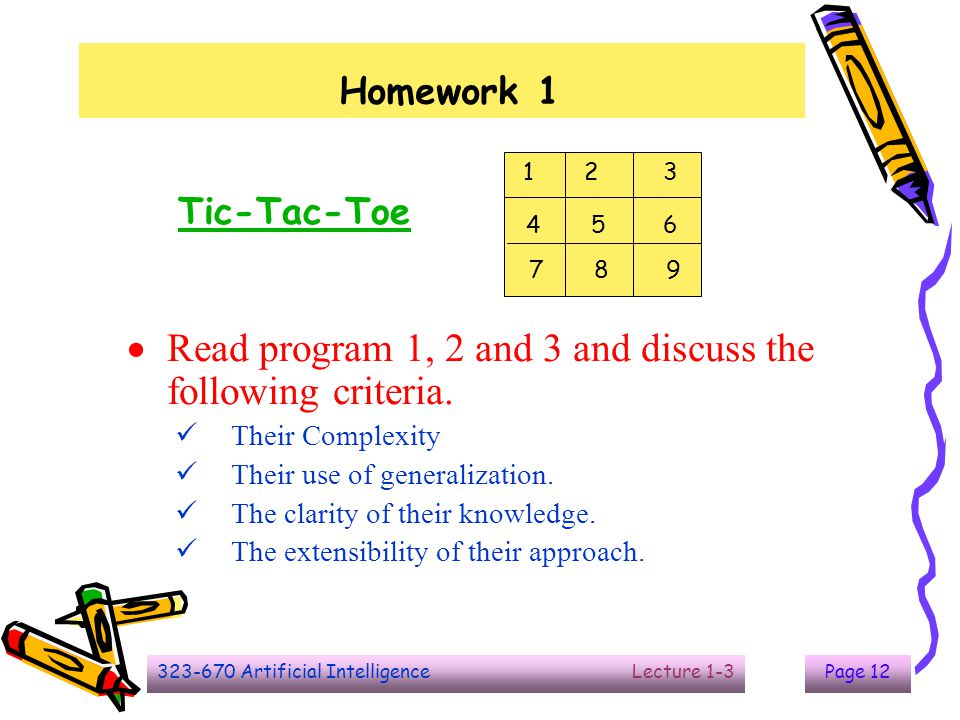 323-670 Artificial Intelligence Lecture 1-3Page 12 Homework 1  Read program 1, 2 and 3 and discuss the following criteria. Their Complexity Their use