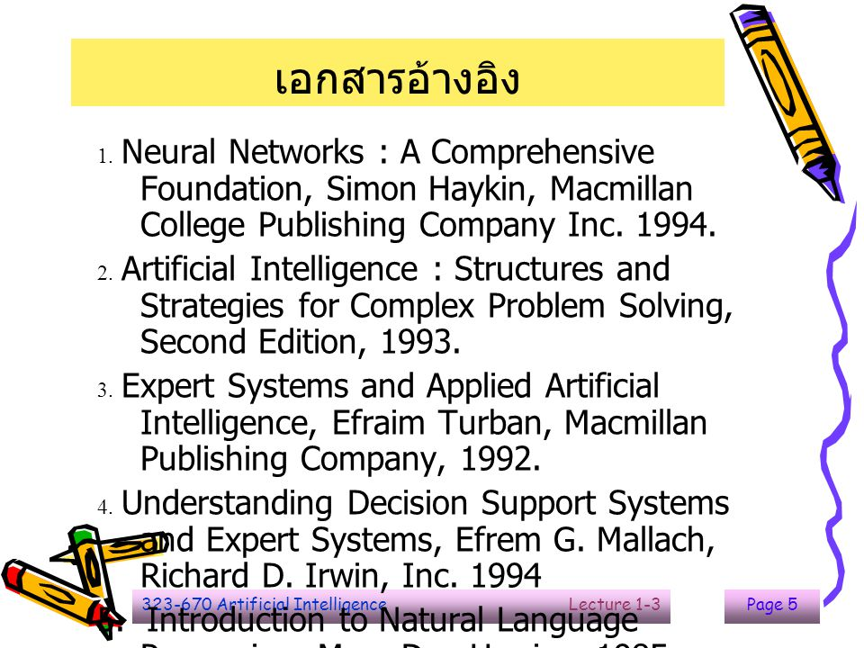 323-670 Artificial Intelligence Lecture 1-3Page 5 1. Neural Networks : A Comprehensive Foundation, Simon Haykin, Macmillan College Publishing Company