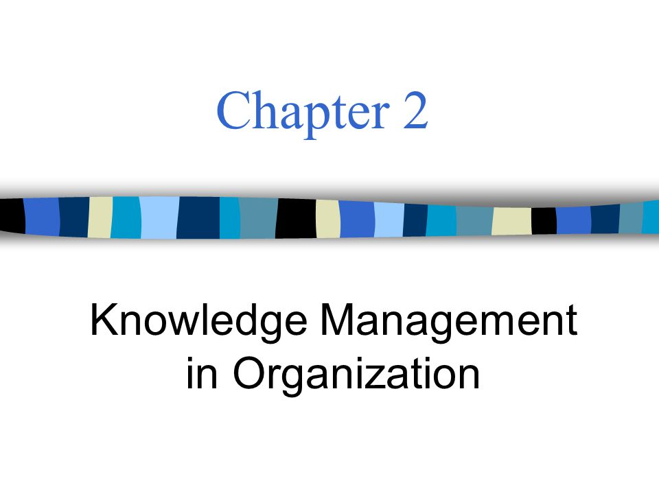 Chapter 2 Knowledge Management in Organization