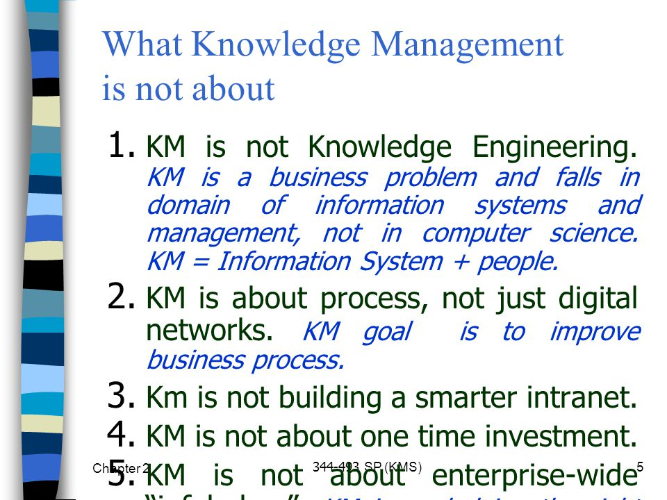 Chapter 2 344-493 SP (KMS)5 1. KM is not Knowledge Engineering.