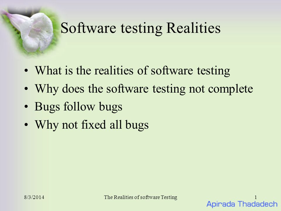 8/3/2014The Realities of software Testing2 It's impossible to test a program completely There are the reasons below: –The number of possible inputs is very large.