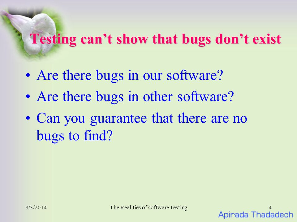 8/3/2014The Realities of software Testing4 Testing can't show that bugs don't exist Are there bugs in our software.