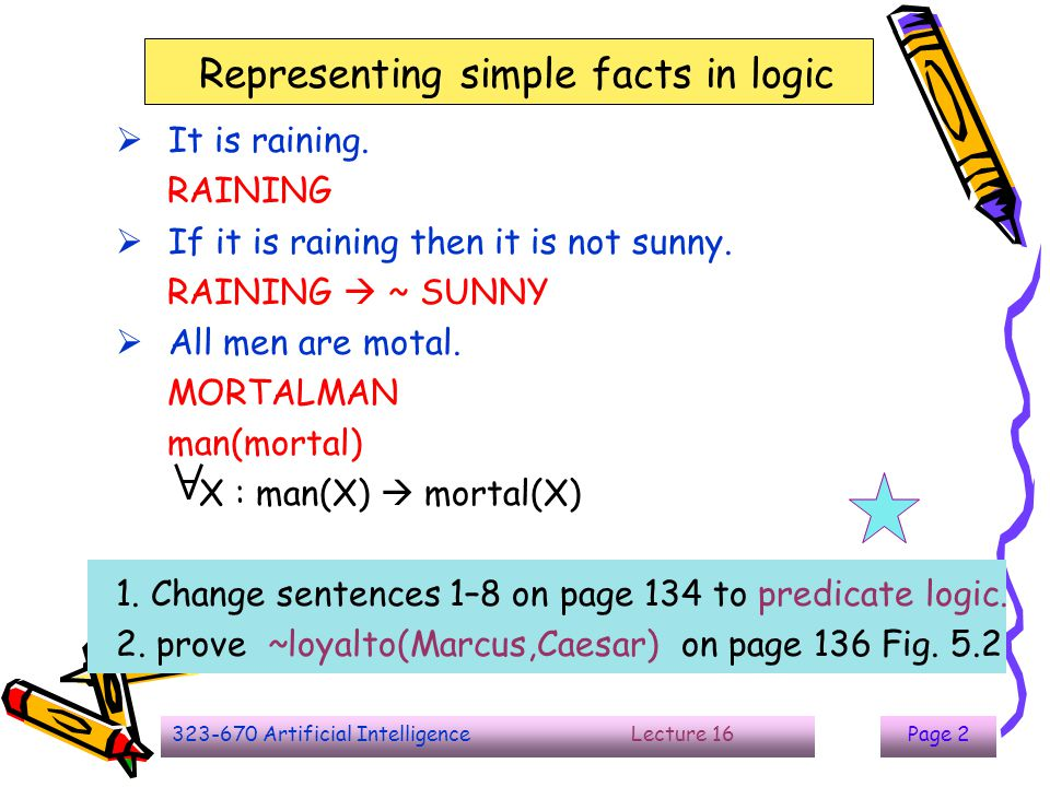 323-670 Artificial Intelligence Lecture 16Page 2 Representing simple facts in logic  It is raining. RAINING  If it is raining then it is not sunny.