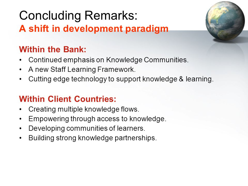 Concluding Remarks: A shift in development paradigm Within the Bank: Continued emphasis on Knowledge Communities.
