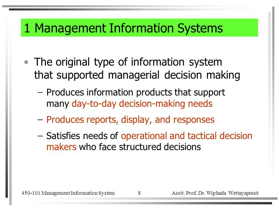 450-101 Management Information System Assit. Prof. Dr. Wiphada Wettayaprasit 8 1 Management Information Systems The original type of information syste