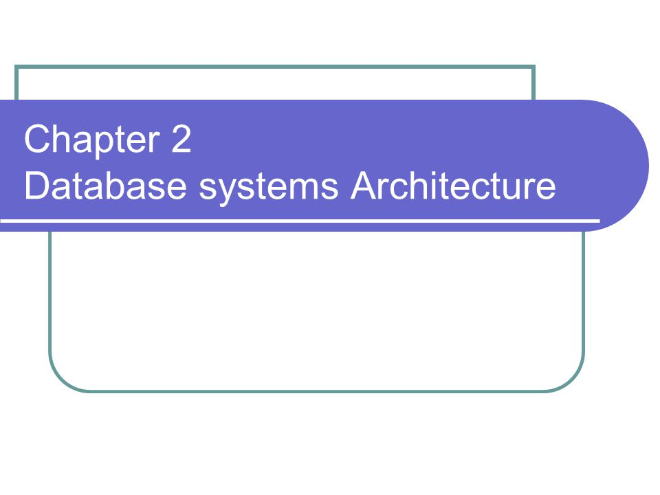 Chapter 2 Database systems Architecture