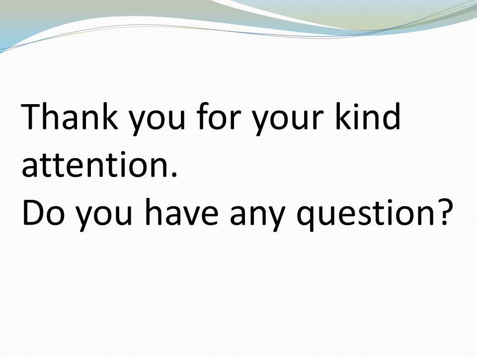 Thank you for your kind attention. Do you have any question