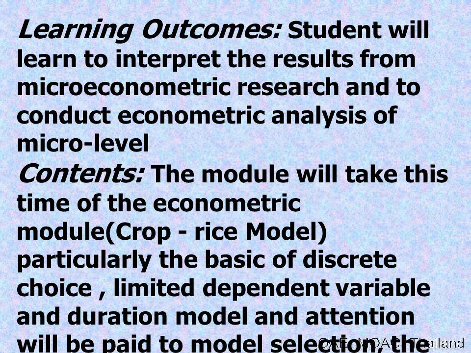Learning Outcomes: Student will learn to interpret the results from microeconometric research and to conduct econometric analysis of micro-level Conte
