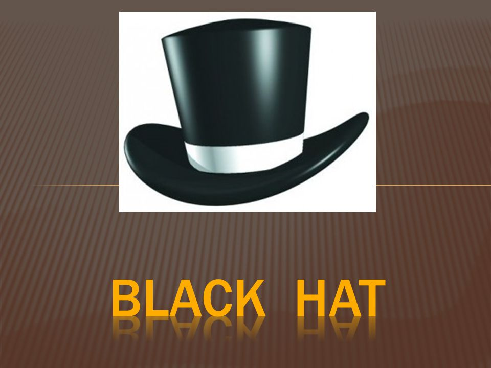  Black Hat. The black hat is cautious and careful.