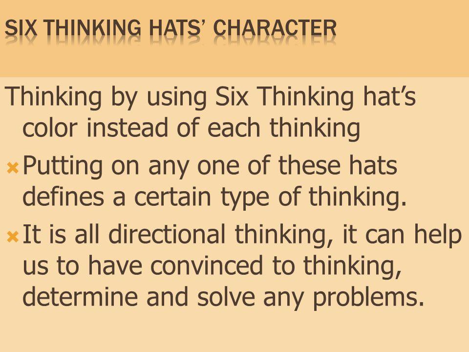  การคิดด้วยการใช้สีของหมวกหกสี แทน การคิดแต่ละแบบ  เมื่อสวมหมวกสีใด ก็จะคิดใน รูปแบบนั้น  เป็นการคิดแบบรอบด้าน ช่วยสร้าง ความมั่นใจในการคิด การตัดสินใจ และการแก้ไขปัญหา