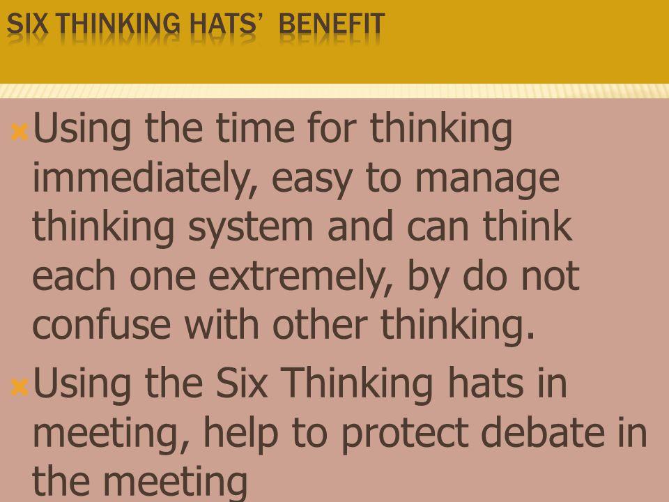  ใช้เวลาคิดอย่างรวดเร็ว ง่ายต่อการ จัดระบบความคิด และสามารถคิดได้ แบบใดแบบหนึ่งได้อย่างเต็มที่โดย ไม่สับสนกับความคิดอื่น  ใช้ในการประชุม ช่วยป้องกันการ โต้เถียงของที่ประชุม