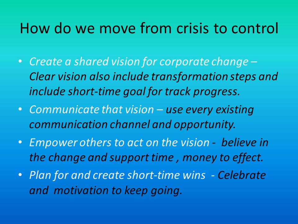 How do we move from crisis to control Consolidate improvement and keep the momentum for change moving – to explore changes in the basic culture and to move people committed to the new ways.