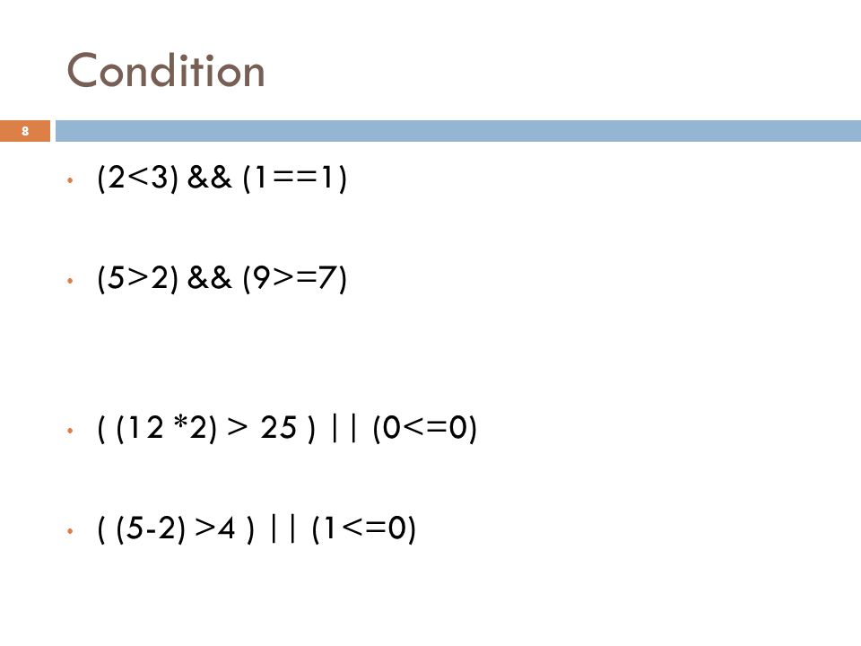 Condition 8 (2<3) && (1==1) (5>2) && (9>=7) ( (12 *2) > 25 ) || (0<=0) ( (5-2) >4 ) || (1<=0)