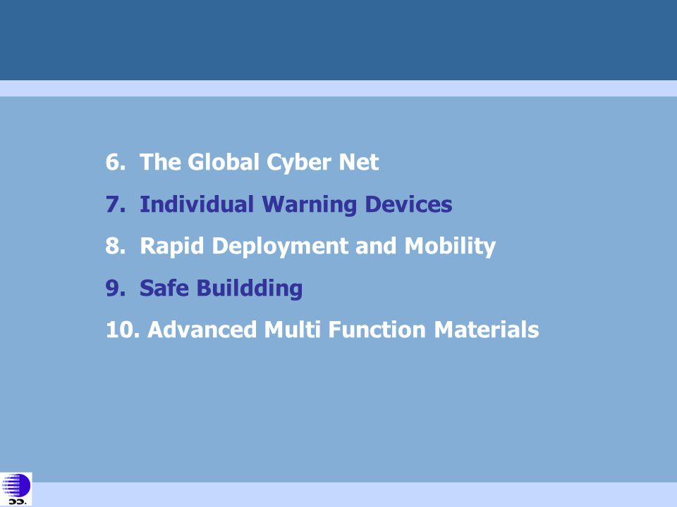 6. The Global Cyber Net 7. Individual Warning Devices 8. Rapid Deployment and Mobility 9. Safe Buildding 10. Advanced Multi Function Materials