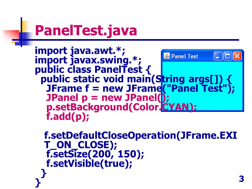 3 PanelTest.java import java.awt.*; import javax.swing.*; public class PanelTest { public static void main(String args[]) { JFrame f = new JFrame(